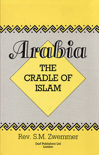 Arabia: The Cradle of Islam | 9781850771111 | Darf Publishers
